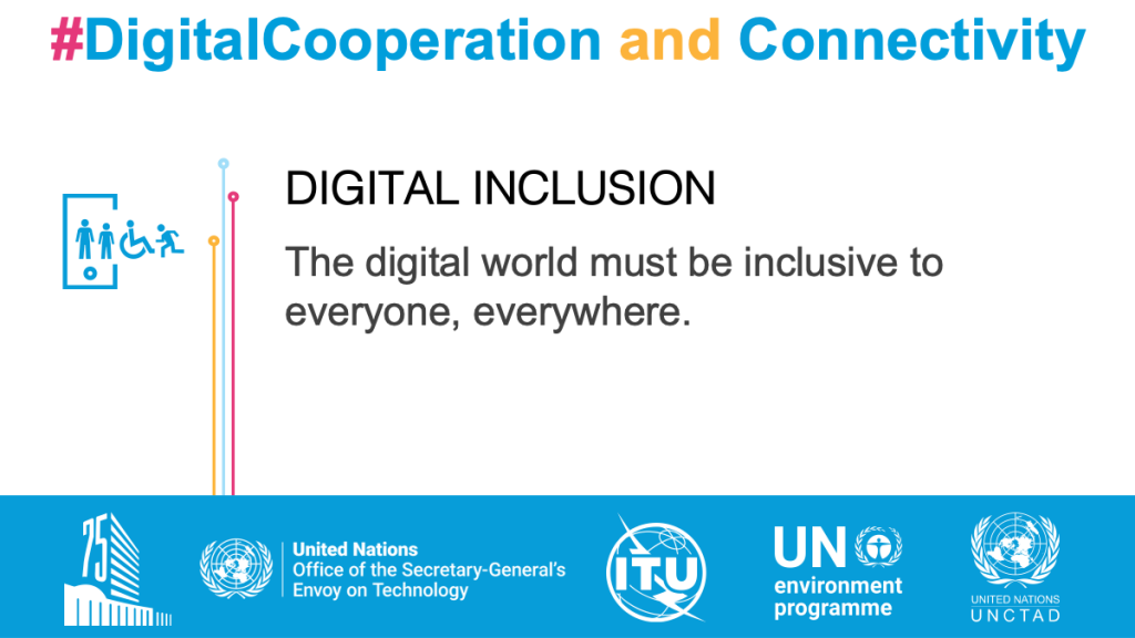 Digital Inclusion. The digital world must be inclusive to everyone, everywhere.